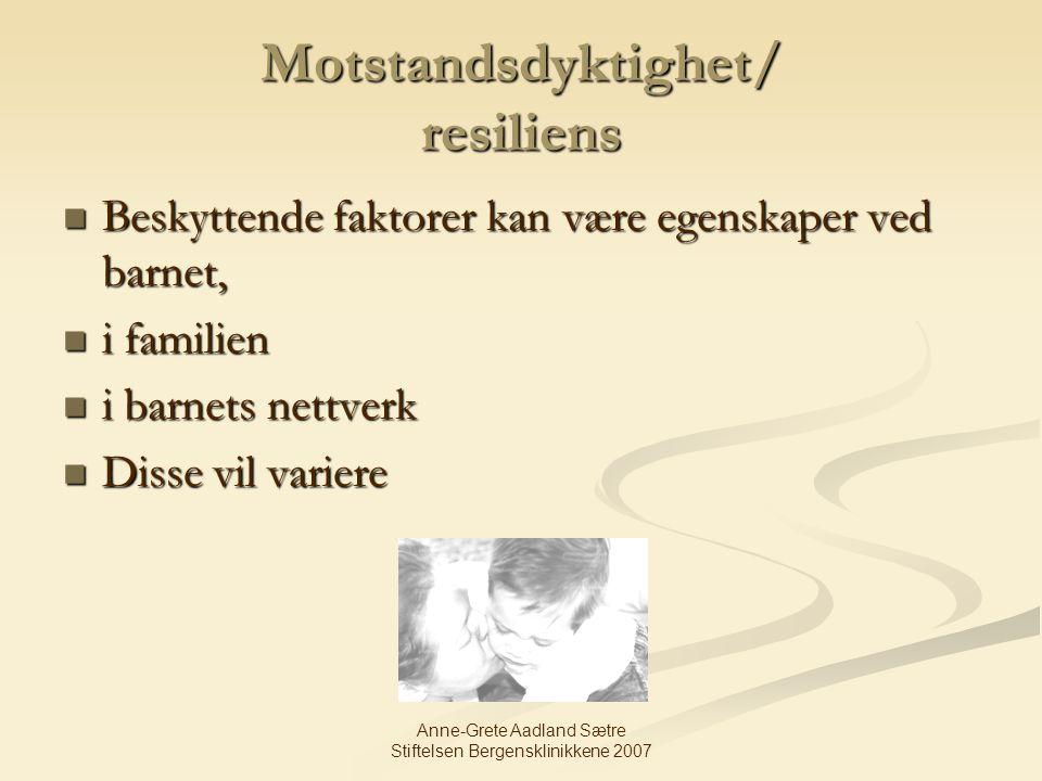Anne-Grete Aadland Sætre Stiftelsen Bergensklinikkene 2007 Motstandsdyktighet/ resiliens Beskyttende faktorer kan være egenskaper ved barnet, Beskytte