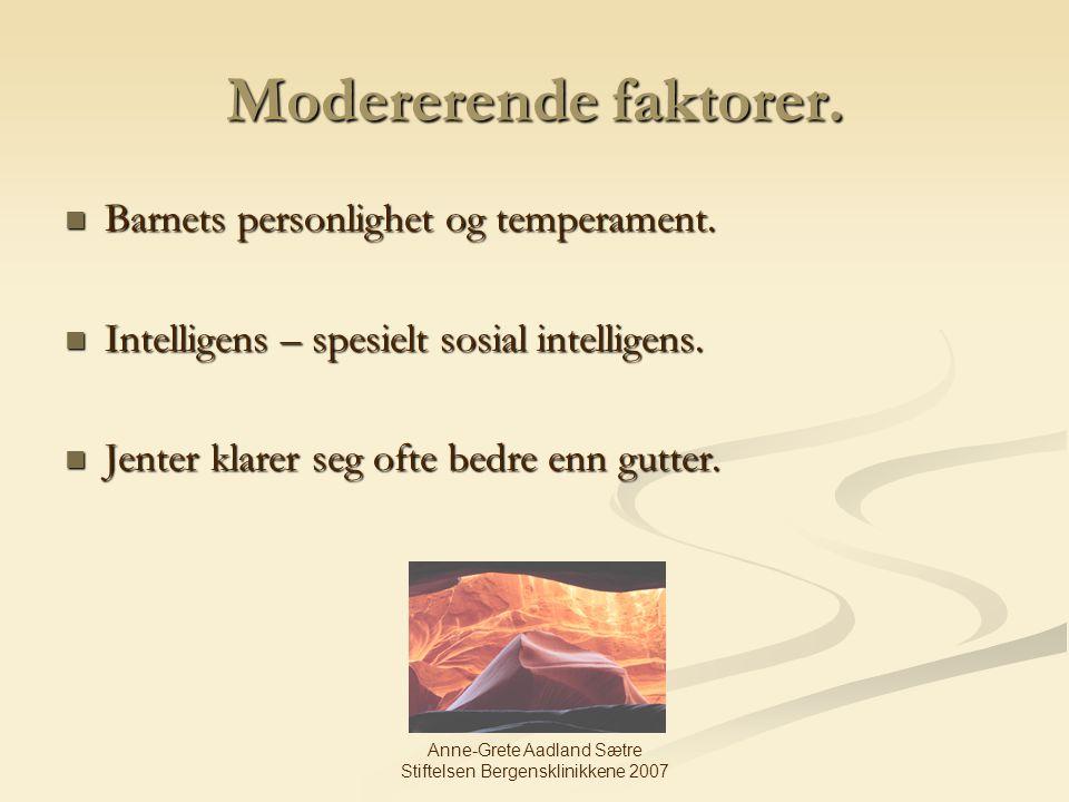 Anne-Grete Aadland Sætre Stiftelsen Bergensklinikkene 2007 Modererende faktorer. Barnets personlighet og temperament. Barnets personlighet og temperam
