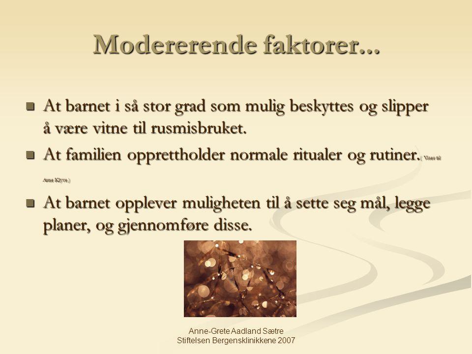 Anne-Grete Aadland Sætre Stiftelsen Bergensklinikkene 2007 Modererende faktorer... At barnet i så stor grad som mulig beskyttes og slipper å være vitn