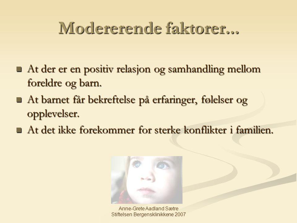 Anne-Grete Aadland Sætre Stiftelsen Bergensklinikkene 2007 Modererende faktorer... At der er en positiv relasjon og samhandling mellom foreldre og bar