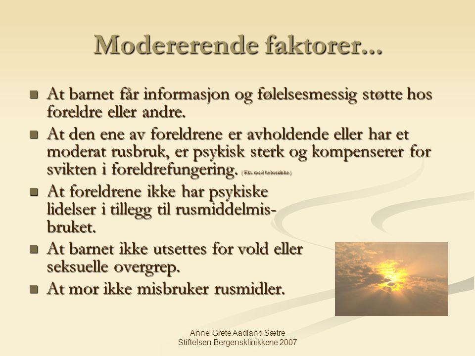 Anne-Grete Aadland Sætre Stiftelsen Bergensklinikkene 2007 Modererende faktorer... At barnet får informasjon og følelsesmessig støtte hos foreldre ell