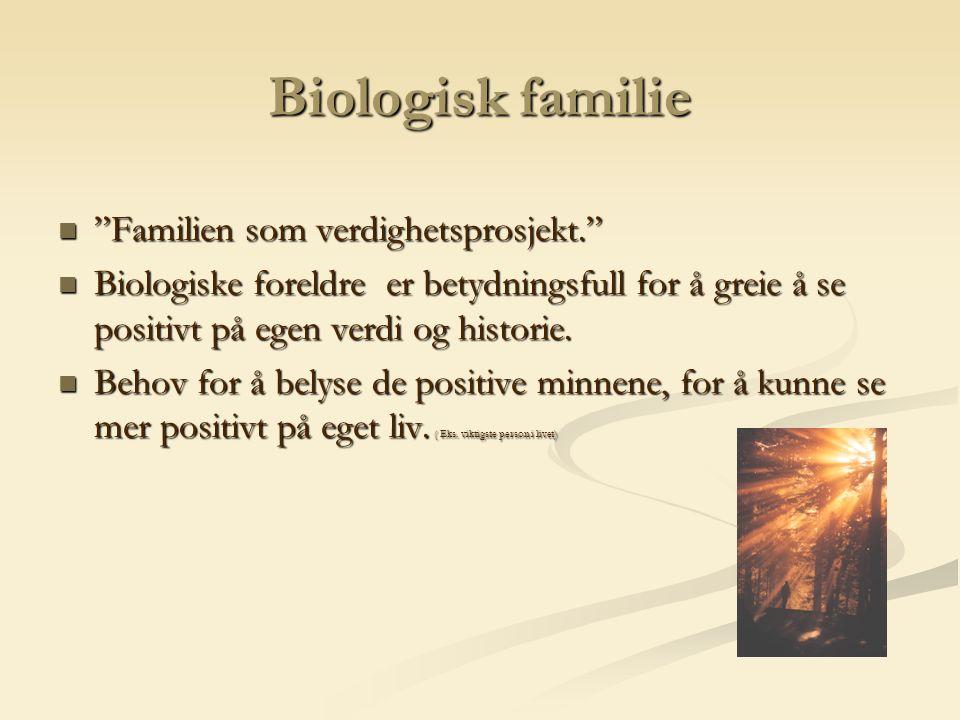 Biologisk familie Familien som verdighetsprosjekt. Familien som verdighetsprosjekt. Biologiske foreldre er betydningsfull for å greie å se positivt på egen verdi og historie.
