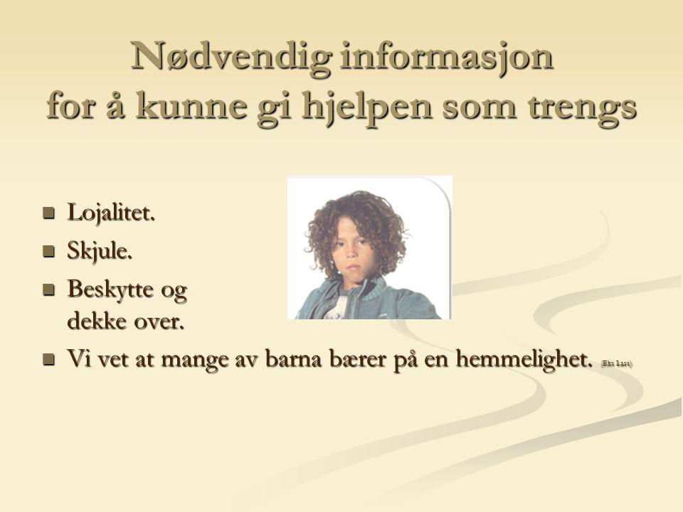 Nødvendig informasjon for å kunne gi hjelpen som trengs Lojalitet.