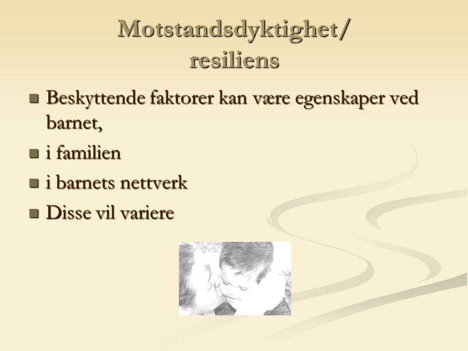Motstandsdyktighet/ resiliens Beskyttende faktorer kan være egenskaper ved barnet, Beskyttende faktorer kan være egenskaper ved barnet, i familien i familien i barnets nettverk i barnets nettverk Disse vil variere Disse vil variere