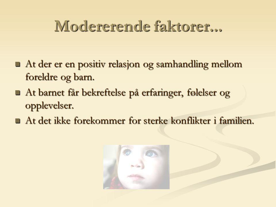 Modererende faktorer... At der er en positiv relasjon og samhandling mellom foreldre og barn. At der er en positiv relasjon og samhandling mellom fore