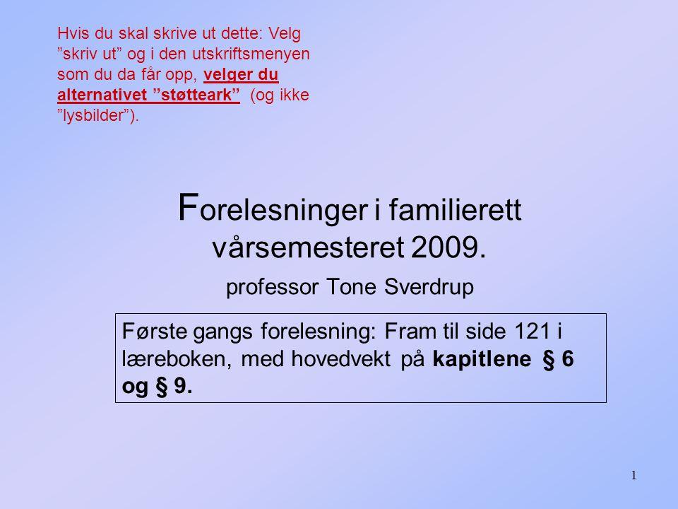 2 Forelesninger i familierett vårsemesteret 2009 professor Tone Sverdrup Familierett:6 ganger Arverett:4 ganger 10 ganger ( 20 timer ) Velkommen til