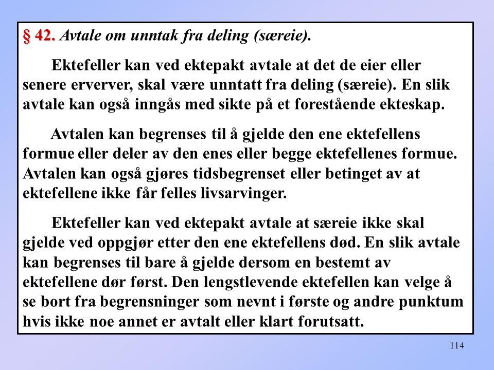114 § 42.§ 42. Avtale om unntak fra deling (særeie).