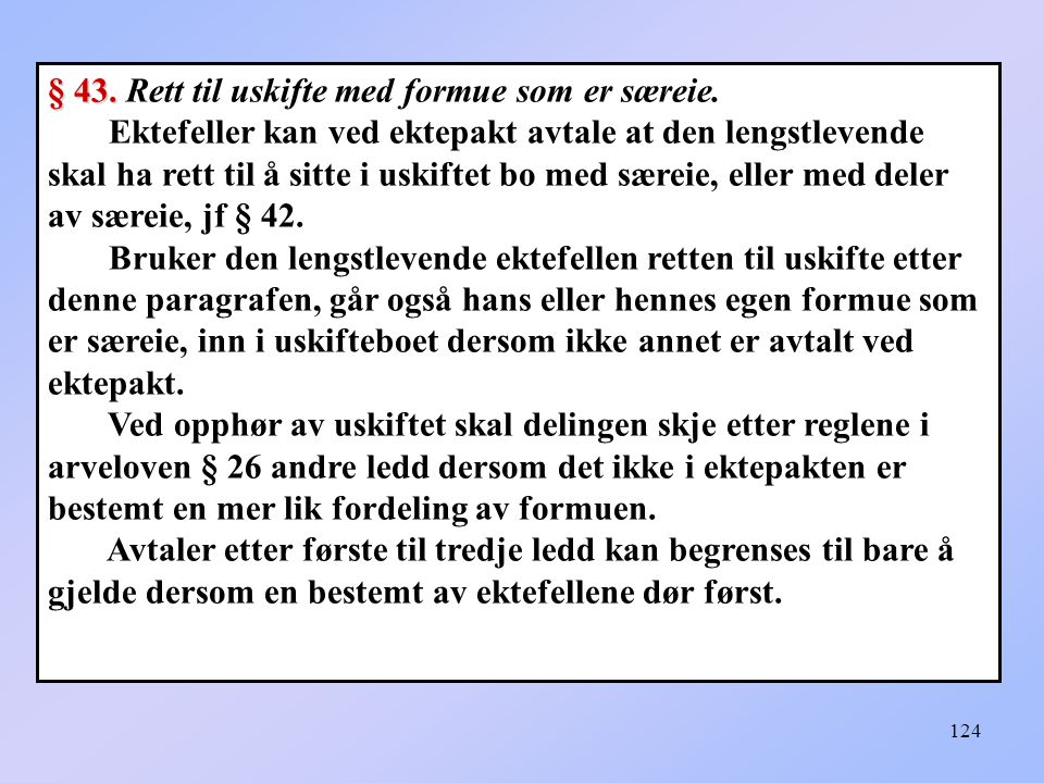 124 § 43.§ 43. Rett til uskifte med formue som er særeie.