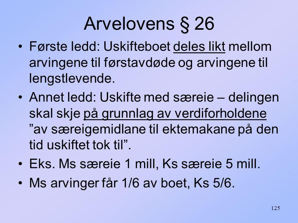 125 Arvelovens § 26 Første ledd: Uskifteboet deles likt mellom arvingene til førstavdøde og arvingene til lengstlevende.