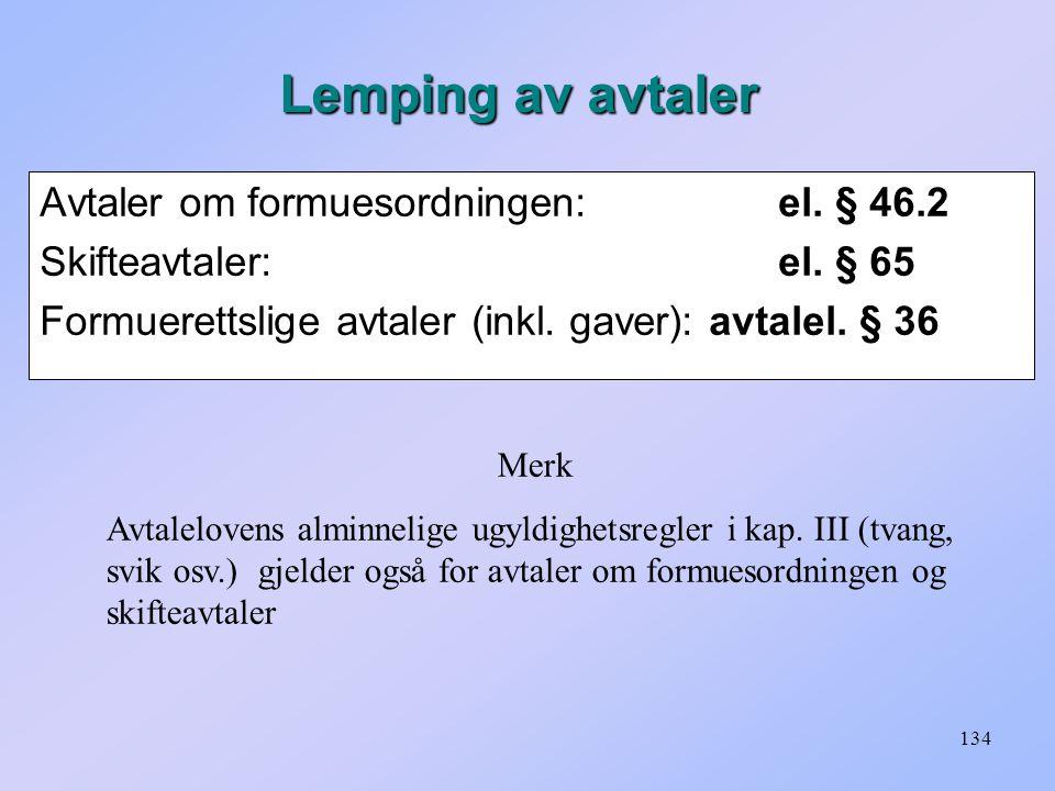 134 Avtaler om formuesordningen: el.§ 46.2 Skifteavtaler: el.
