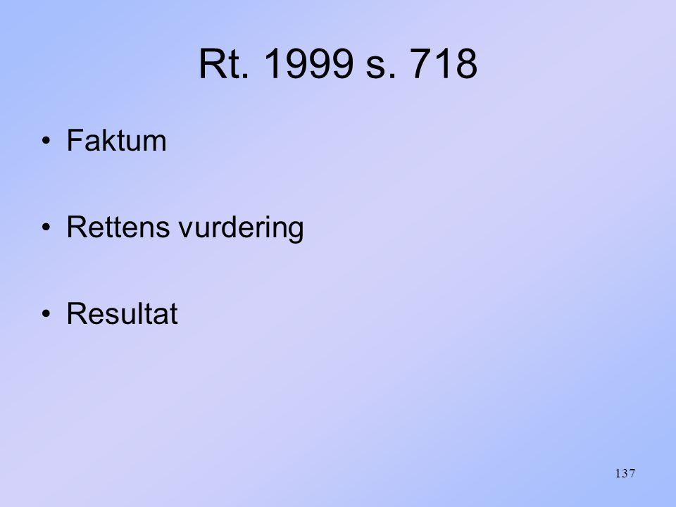 137 Rt. 1999 s. 718 Faktum Rettens vurdering Resultat