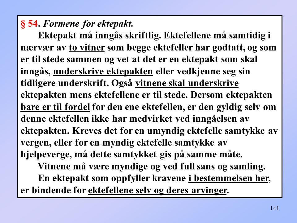 141 § 54.Formene for ektepakt. Ektepakt må inngås skriftlig.