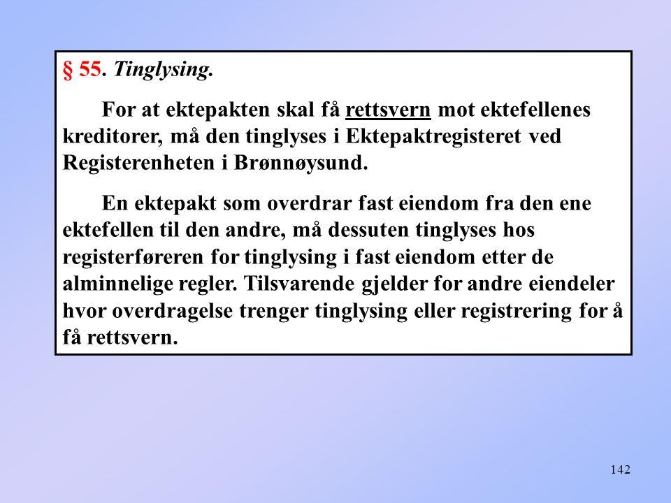 142 § 55.Tinglysing.
