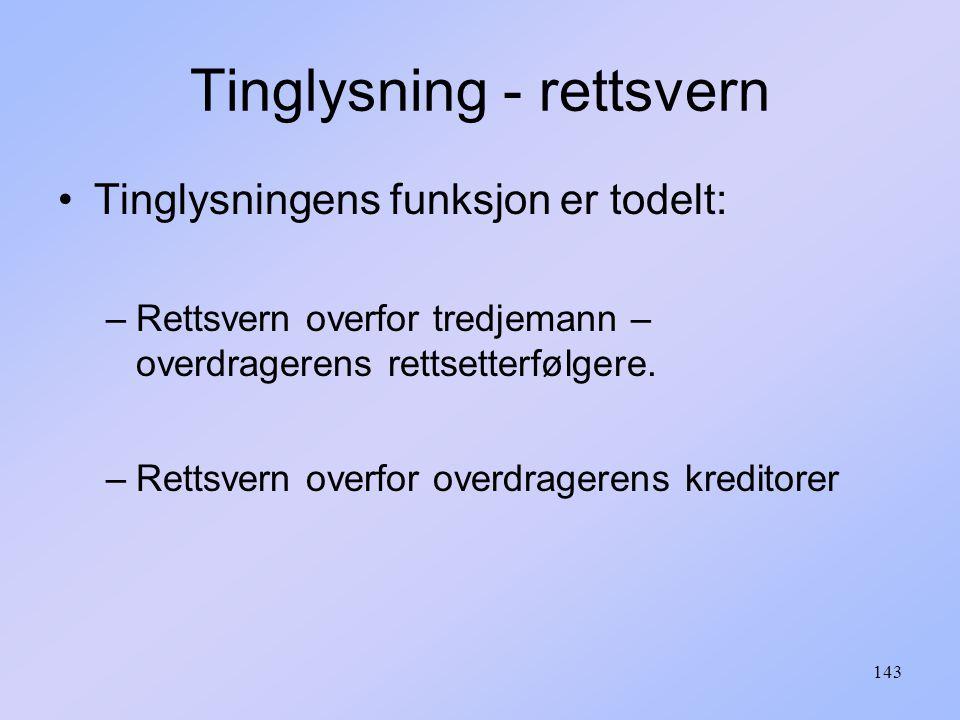 143 Tinglysning - rettsvern Tinglysningens funksjon er todelt: –Rettsvern overfor tredjemann – overdragerens rettsetterfølgere.