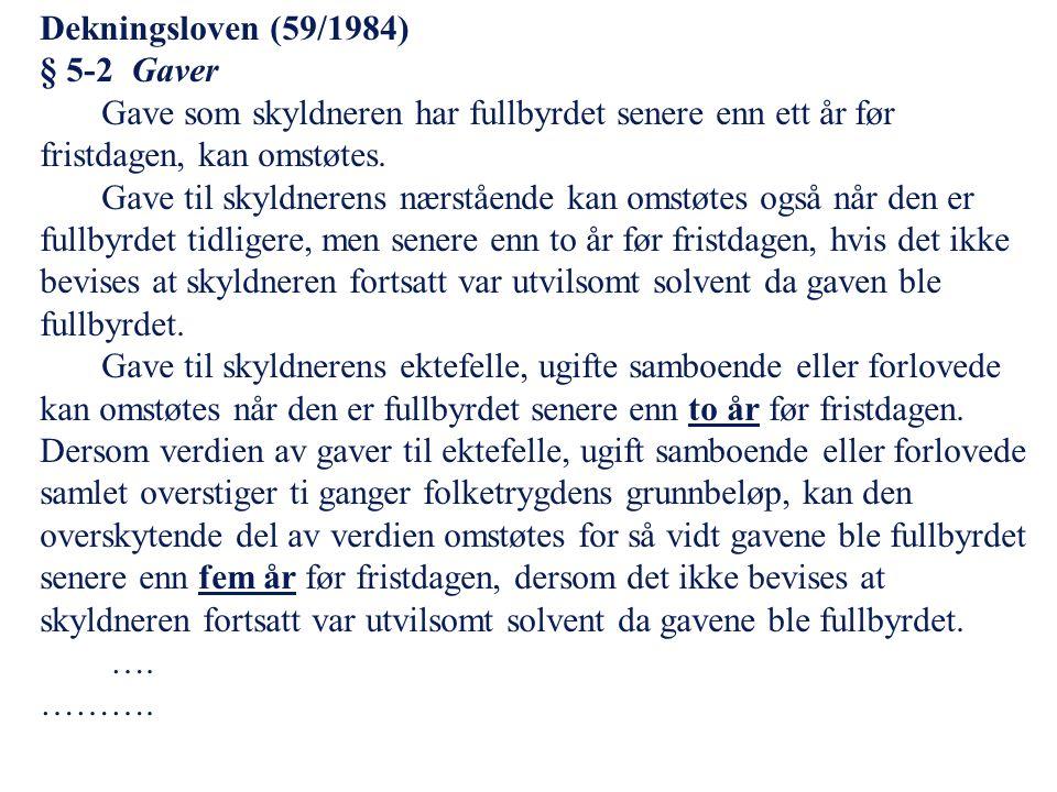 Dekningsloven (59/1984) § 5-2 Gaver Gave som skyldneren har fullbyrdet senere enn ett år før fristdagen, kan omstøtes.