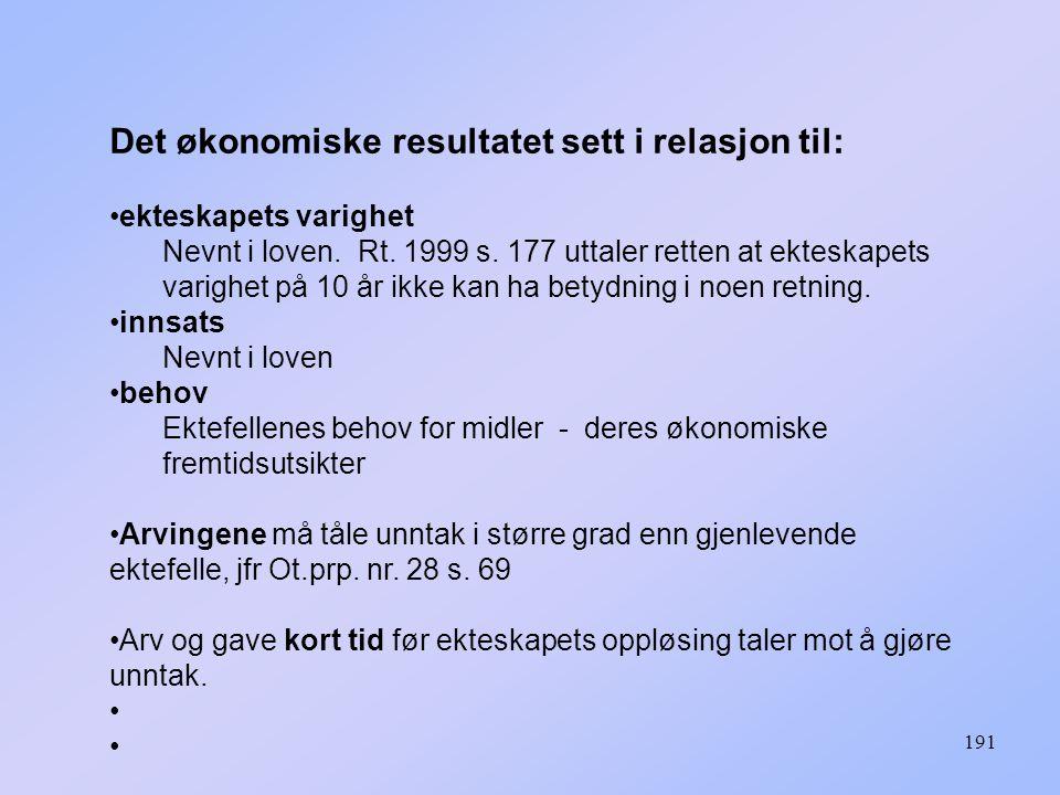 191 Det økonomiske resultatet sett i relasjon til: ekteskapets varighet Nevnt i loven.