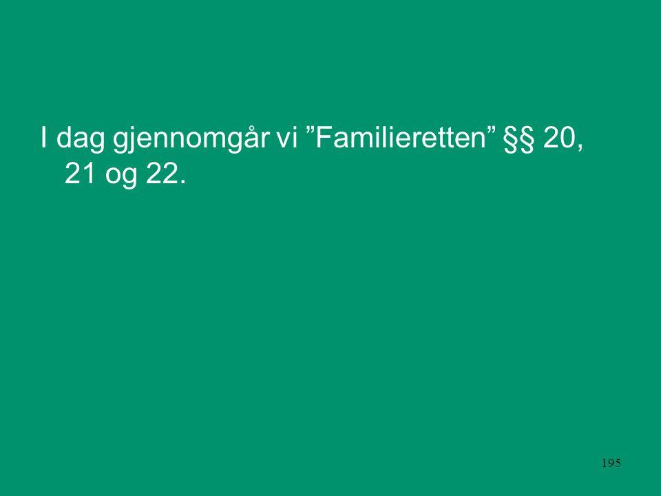 195 I dag gjennomgår vi Familieretten §§ 20, 21 og 22.