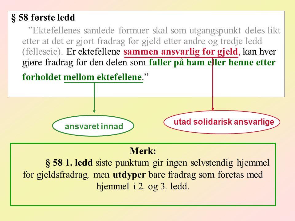 § 58 første ledd Ektefellenes samlede formuer skal som utgangspunkt deles likt etter at det er gjort fradrag for gjeld etter andre og tredje ledd (felleseie).