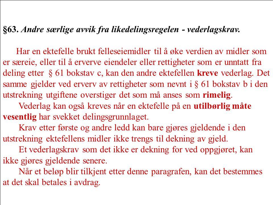 §63.Andre særlige avvik fra likedelingsregelen - vederlagskrav.