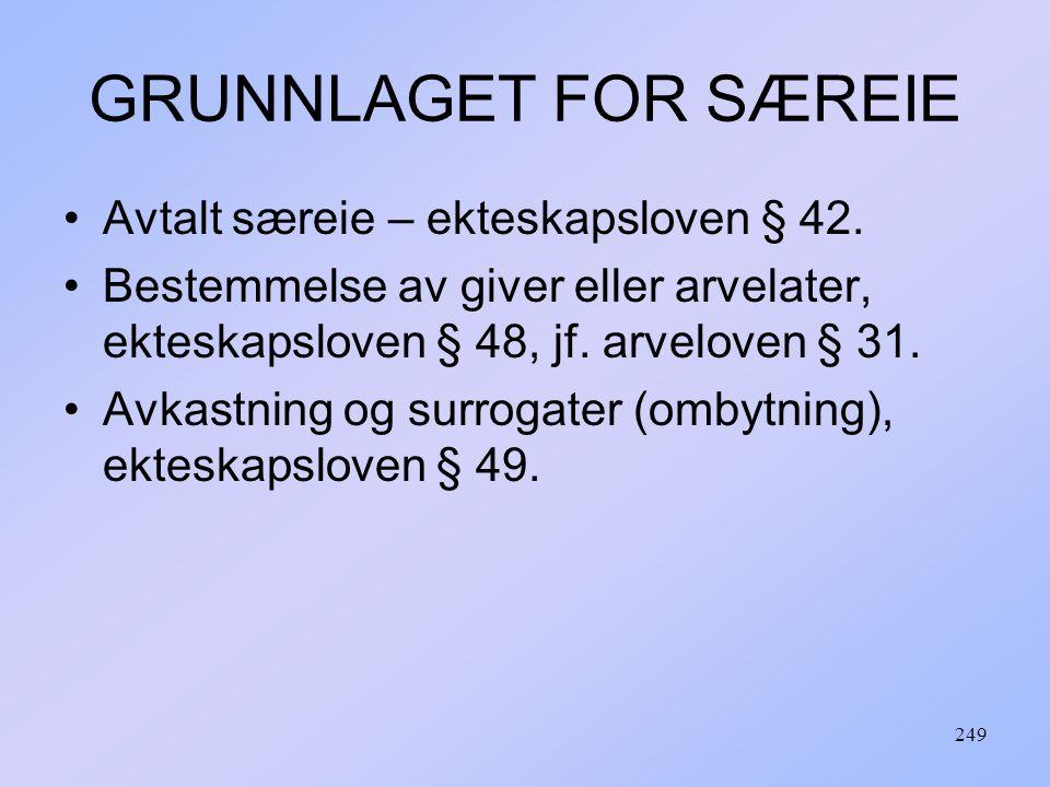249 GRUNNLAGET FOR SÆREIE Avtalt særeie – ekteskapsloven § 42.