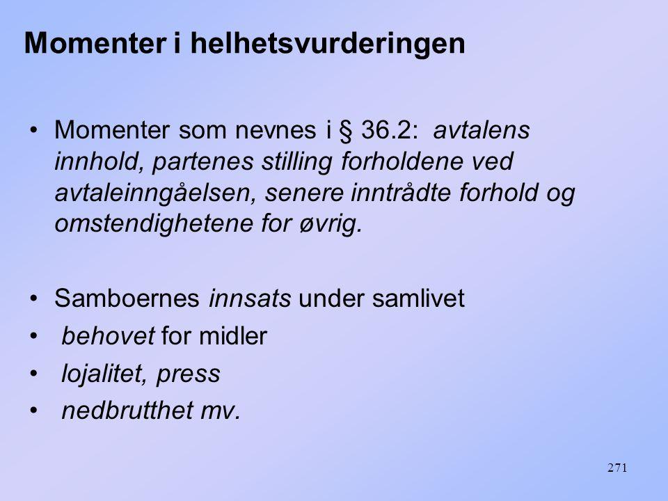 271 Momenter i helhetsvurderingen Momenter som nevnes i § 36.2: avtalens innhold, partenes stilling forholdene ved avtaleinngåelsen, senere inntrådte forhold og omstendighetene for øvrig.