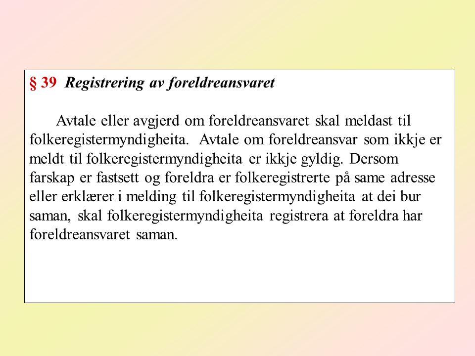 § 39 Registrering av foreldreansvaret Avtale eller avgjerd om foreldreansvaret skal meldast til folkeregistermyndigheita.
