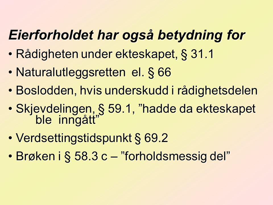 Eierforholdet har også betydning for Rådigheten under ekteskapet, § 31.1 Rådigheten under ekteskapet, § 31.1 Naturalutleggsretten el.