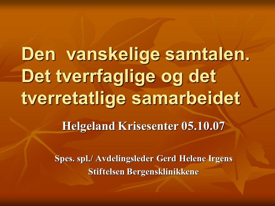 Den vanskelige samtalen. Det tverrfaglige og det tverretatlige samarbeidet Helgeland Krisesenter 05.10.07 Spes. spl./ Avdelingsleder Gerd Helene Irgen