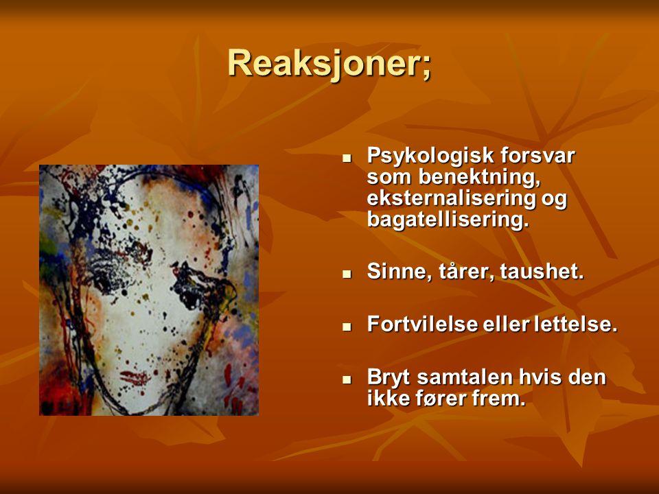 Reaksjoner; Psykologisk forsvar som benektning, eksternalisering og bagatellisering. Psykologisk forsvar som benektning, eksternalisering og bagatelli