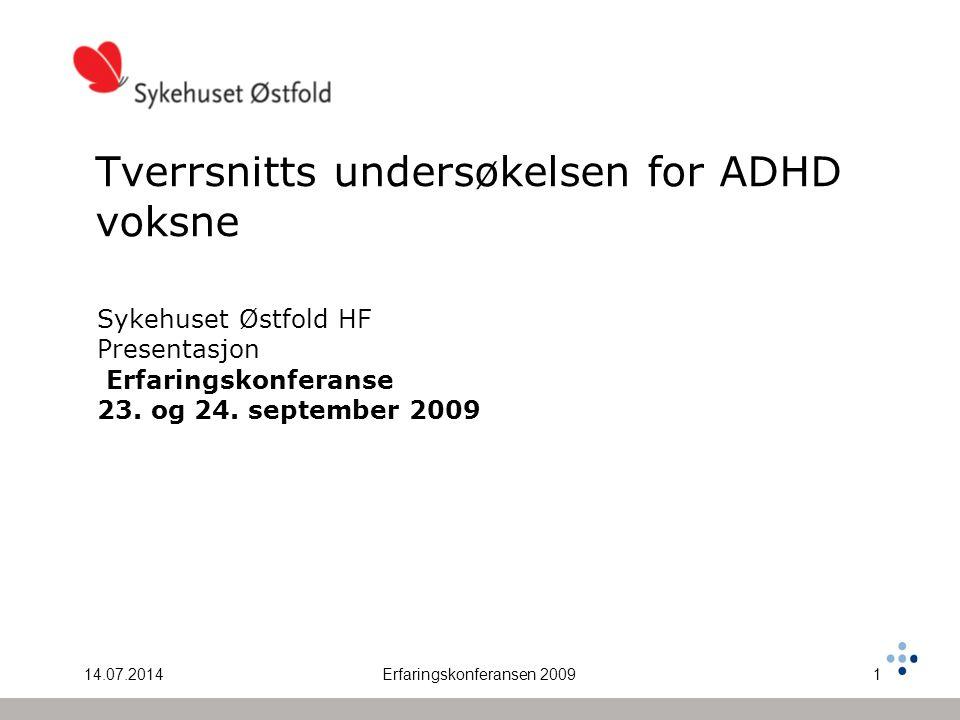 14.07.2014Erfaringskonferansen 20091 Tverrsnitts undersøkelsen for ADHD voksne Sykehuset Østfold HF Presentasjon Erfaringskonferanse 23.