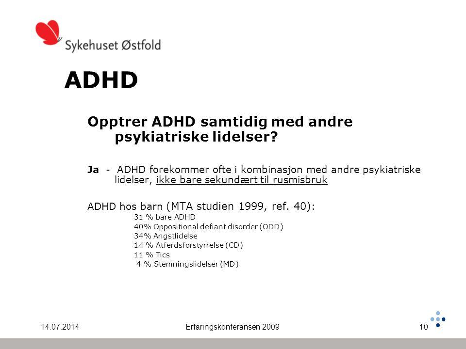 14.07.2014Erfaringskonferansen 200910 ADHD Opptrer ADHD samtidig med andre psykiatriske lidelser? Ja - ADHD forekommer ofte i kombinasjon med andre ps