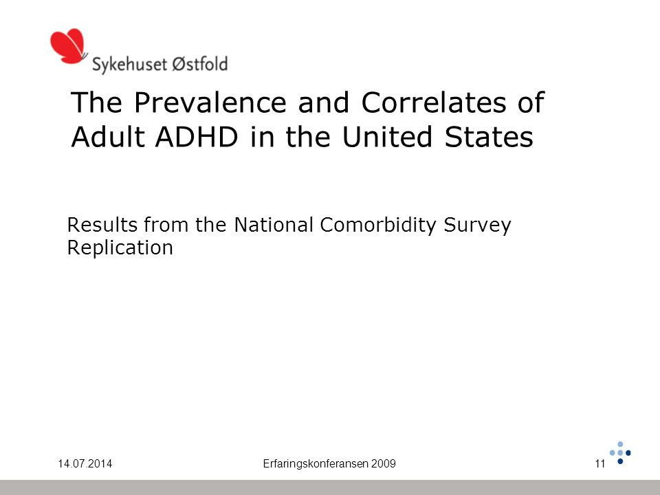 14.07.2014Erfaringskonferansen 200911 The Prevalence and Correlates of Adult ADHD in the United States Results from the National Comorbidity Survey Re
