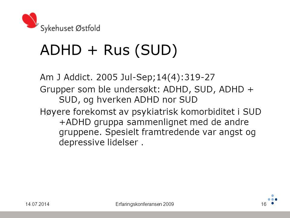 14.07.2014Erfaringskonferansen 200916 ADHD + Rus (SUD) Am J Addict. 2005 Jul-Sep;14(4):319-27 Grupper som ble undersøkt: ADHD, SUD, ADHD + SUD, og hve