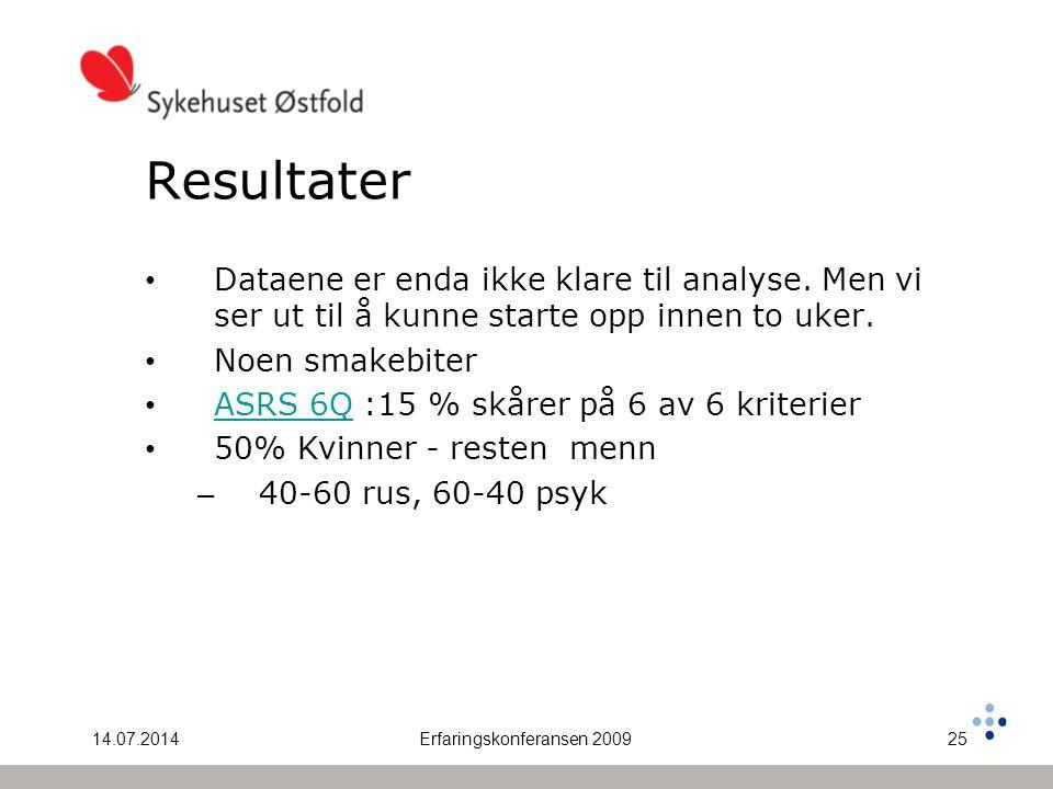 14.07.2014Erfaringskonferansen 200925 Resultater Dataene er enda ikke klare til analyse.