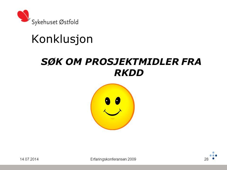 14.07.2014Erfaringskonferansen 200928 Konklusjon SØK OM PROSJEKTMIDLER FRA RKDD