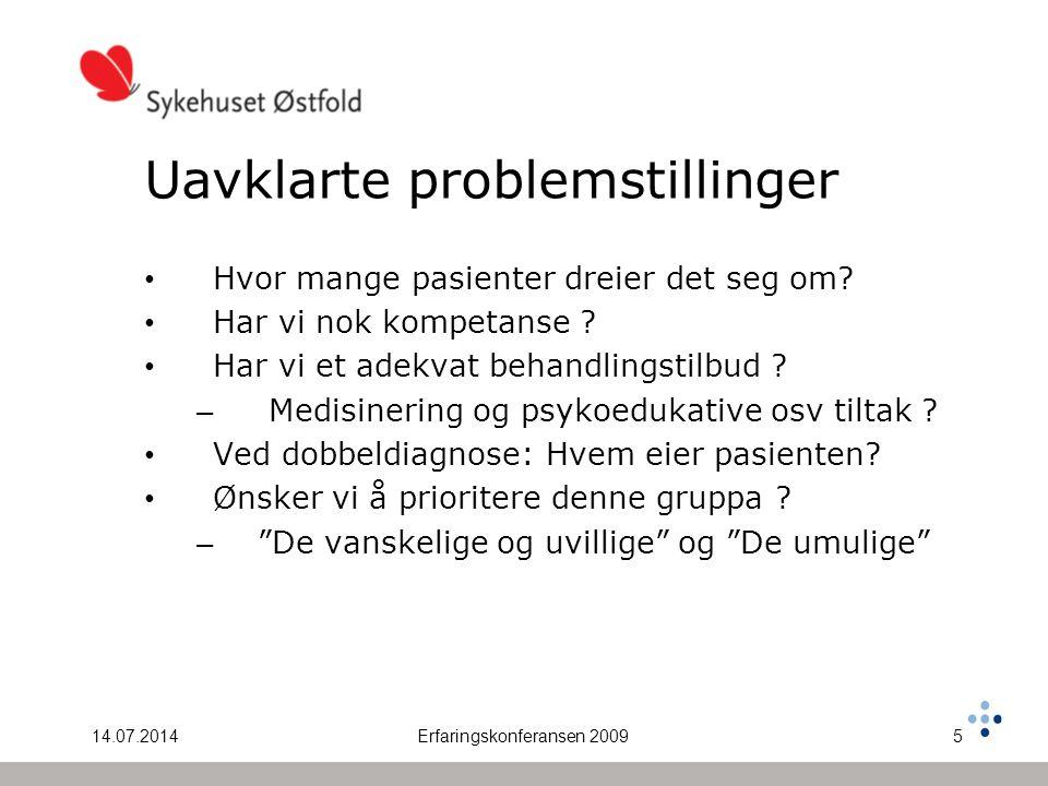 14.07.2014Erfaringskonferansen 20095 Uavklarte problemstillinger Hvor mange pasienter dreier det seg om? Har vi nok kompetanse ? Har vi et adekvat beh