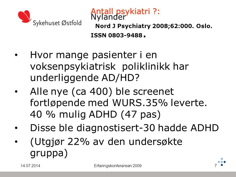 14.07.2014Erfaringskonferansen 20098 Antall psykiatri ?: Nylander Bare 1 av de 30 de fant med diagnosen var kjent fra tidligere ADHD er sannsynligvis den mest underdiagnostiserte lidelsen i voksenpsykiatrien (Wender)