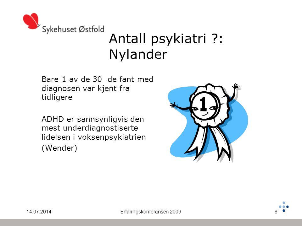 14.07.2014Erfaringskonferansen 20098 Antall psykiatri ?: Nylander Bare 1 av de 30 de fant med diagnosen var kjent fra tidligere ADHD er sannsynligvis