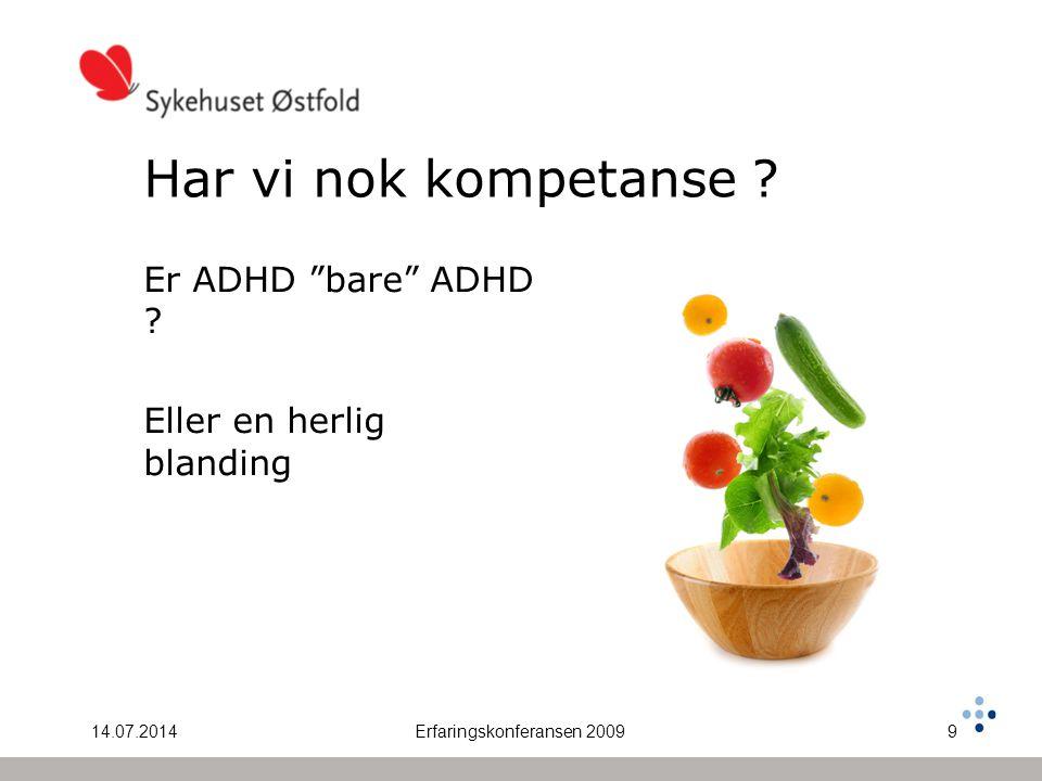 "14.07.2014Erfaringskonferansen 20099 Har vi nok kompetanse ? Er ADHD ""bare"" ADHD ? Eller en herlig blanding"