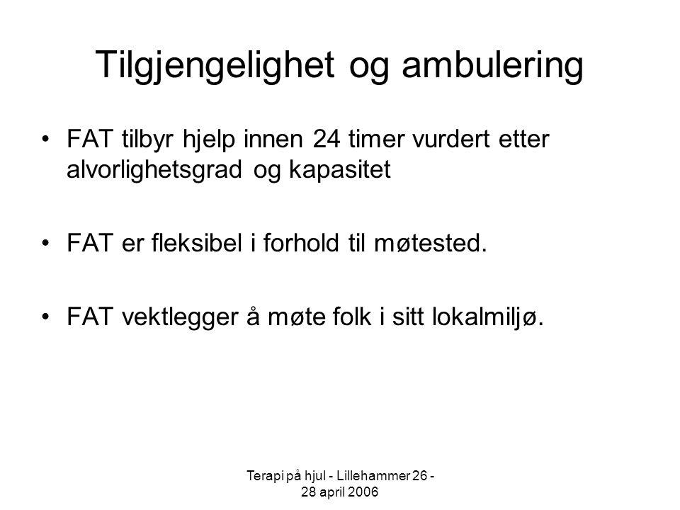 Terapi på hjul - Lillehammer 26 - 28 april 2006 Tilgjengelighet og ambulering FAT tilbyr hjelp innen 24 timer vurdert etter alvorlighetsgrad og kapasi