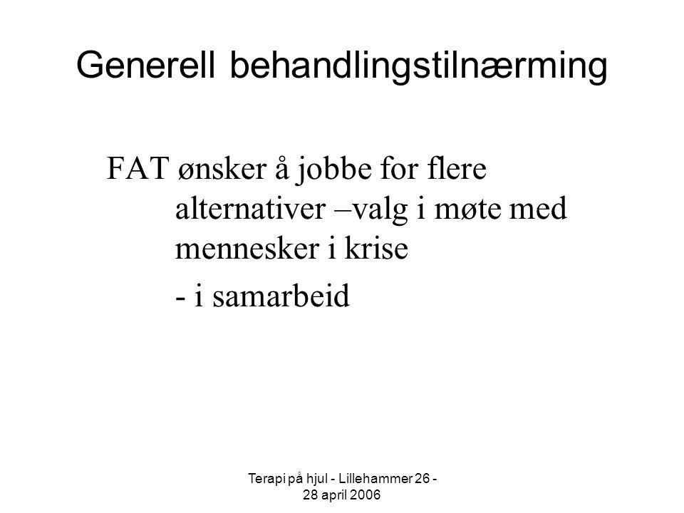Terapi på hjul - Lillehammer 26 - 28 april 2006 Generell behandlingstilnærming FAT ønsker å jobbe for flere alternativer –valg i møte med mennesker i