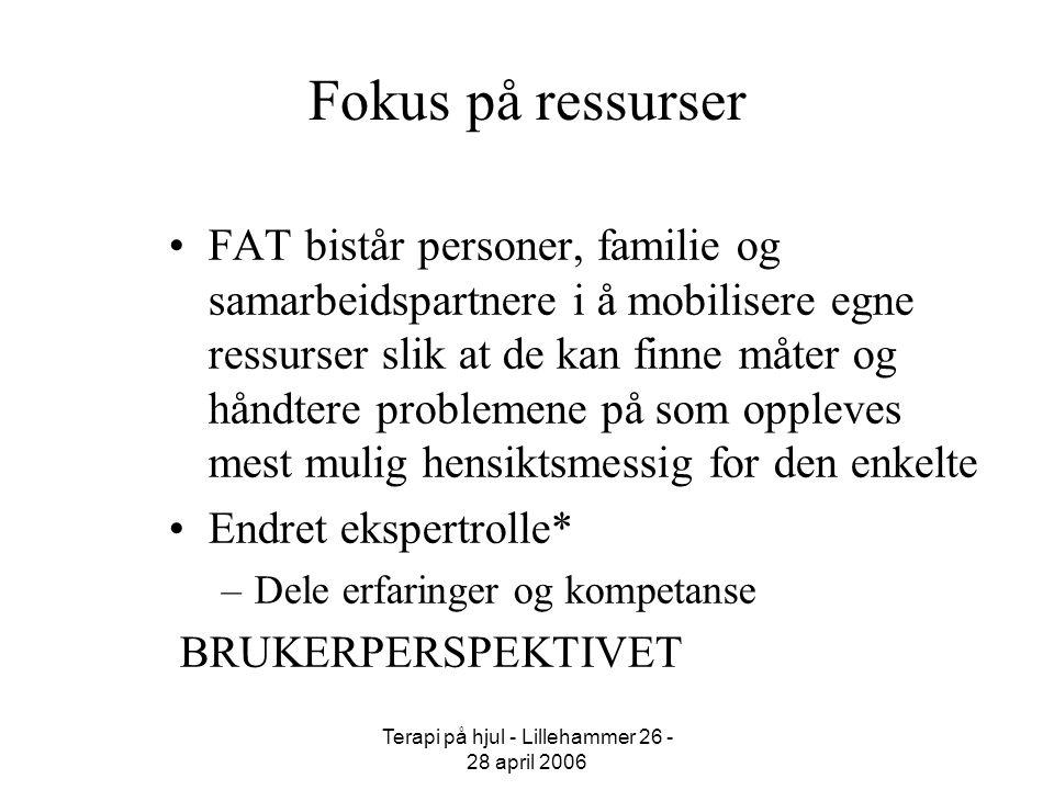 Terapi på hjul - Lillehammer 26 - 28 april 2006 Fokus på ressurser FAT bistår personer, familie og samarbeidspartnere i å mobilisere egne ressurser sl
