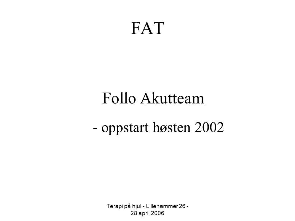 Terapi på hjul - Lillehammer 26 - 28 april 2006 FAT Follo Akutteam - oppstart høsten 2002