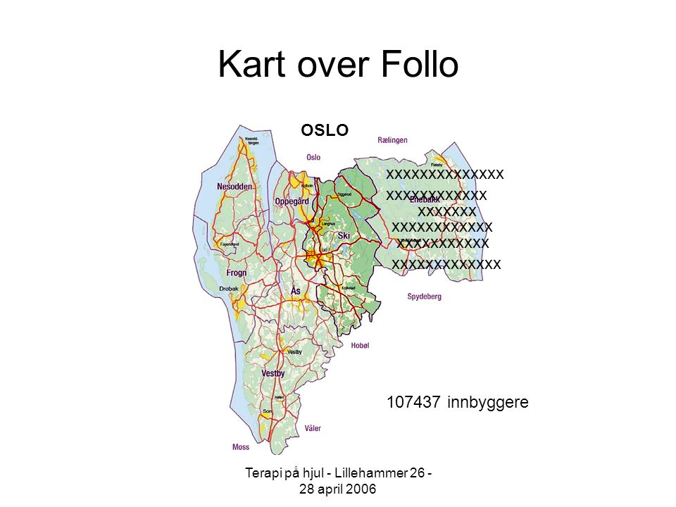 Terapi på hjul - Lillehammer 26 - 28 april 2006 Kart over Follo 107437 innbyggere xxxxxxx xxxxxxxxxxxx xxxxxxxxxxxxxx xxxxxxxxxxx xxxxxxxxxxxxx xxxxxx