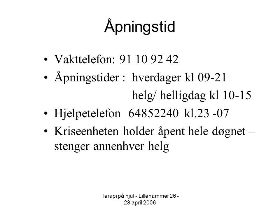 Terapi på hjul - Lillehammer 26 - 28 april 2006 Åpningstid Vakttelefon: 91 10 92 42 Åpningstider : hverdager kl 09-21 helg/ helligdag kl 10-15 Hjelpet