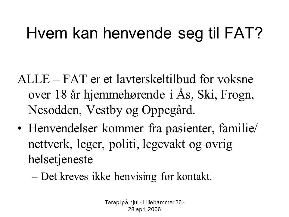 Terapi på hjul - Lillehammer 26 - 28 april 2006 Hvem kan henvende seg til FAT? ALLE – FAT er et lavterskeltilbud for voksne over 18 år hjemmehørende i