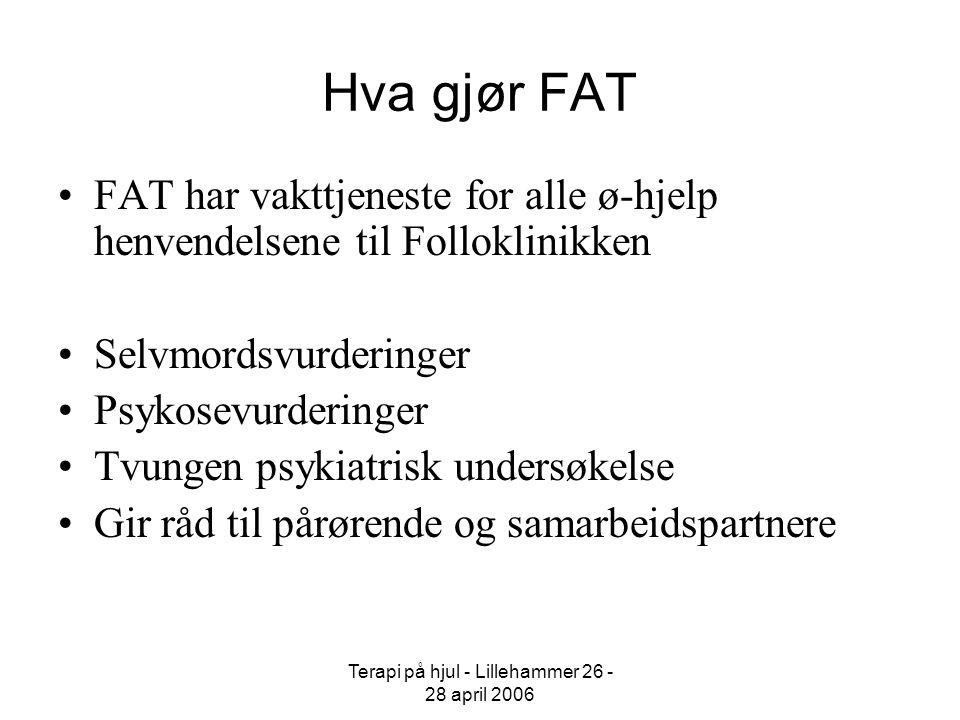 Terapi på hjul - Lillehammer 26 - 28 april 2006 Hva gjør FAT FAT har vakttjeneste for alle ø-hjelp henvendelsene til Folloklinikken Selvmordsvurdering