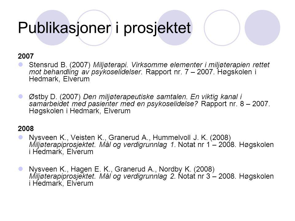 Publikasjoner i prosjektet 2007 Stensrud B. (2007) Miljøterapi. Virksomme elementer i miljøterapien rettet mot behandling av psykoselidelser. Rapport