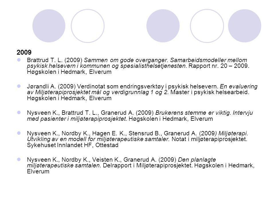 2009 Brattrud T. L. (2009) Sammen om gode overganger. Samarbeidsmodeller mellom psykisk helsevern i kommunen og spesialisthelsetjenesten. Rapport nr.