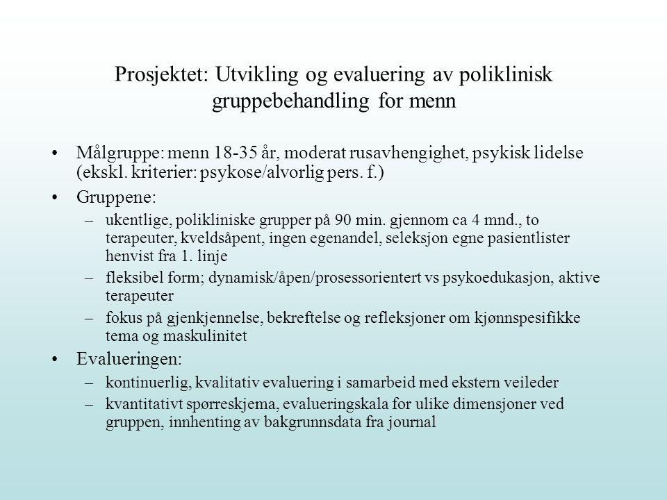 Prosjektet: Utvikling og evaluering av poliklinisk gruppebehandling for menn Målgruppe: menn 18-35 år, moderat rusavhengighet, psykisk lidelse (ekskl.